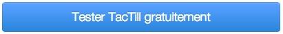 Testez TacTill gratuitement